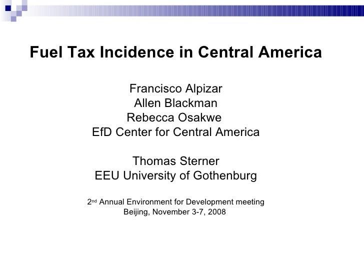 Fuel Tax Incidence in Central America Francisco Alpizar Allen Blackman Rebecca Osakwe  EfD Center for Central America Thom...