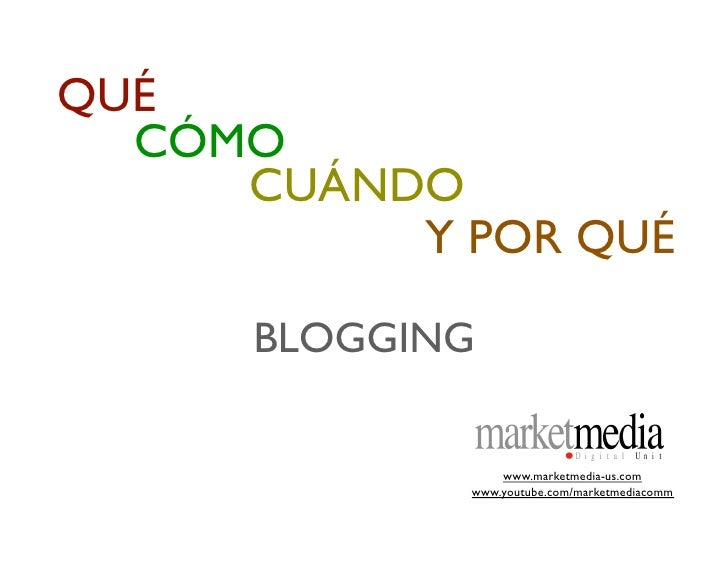 QUÉ   CÓMO      CUÁNDO           Y POR QUÉ        BLOGGING                    www.marketmedia-us.com               www.you...