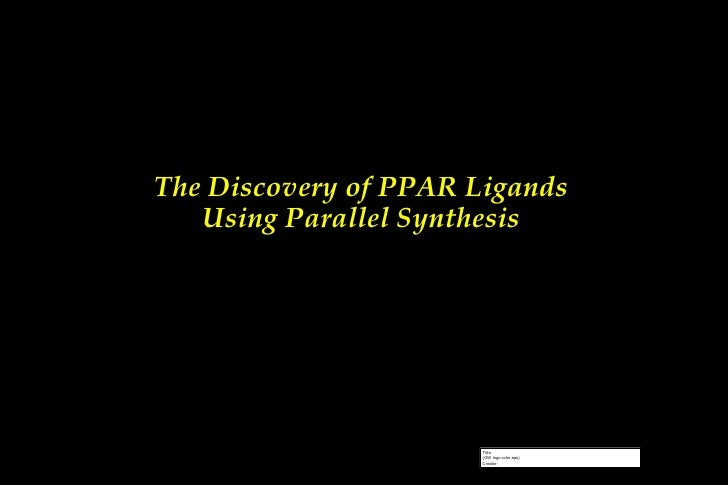 The Discovery of PPAR Ligands Using Parallel Synthesis