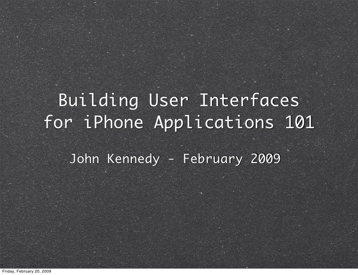 Building User Interfaces                     for iPhone Applications 101                              John Kennedy - Febru...