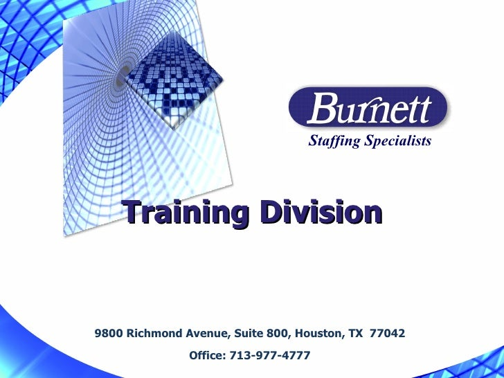 Training Division 9800 Richmond Avenue, Suite 800, Houston, TX  77042 Office: 713-977-4777 S taffing  S pecialists