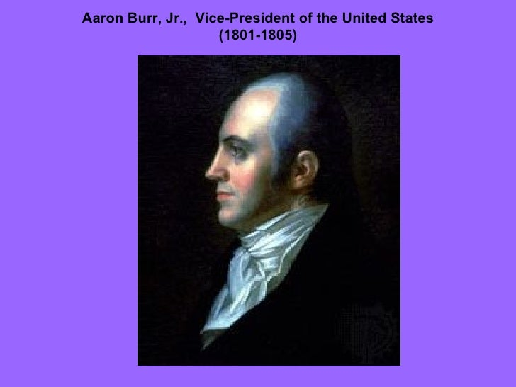Aaron Burr, Jr.,  Vice-President of the United States (1801-1805)