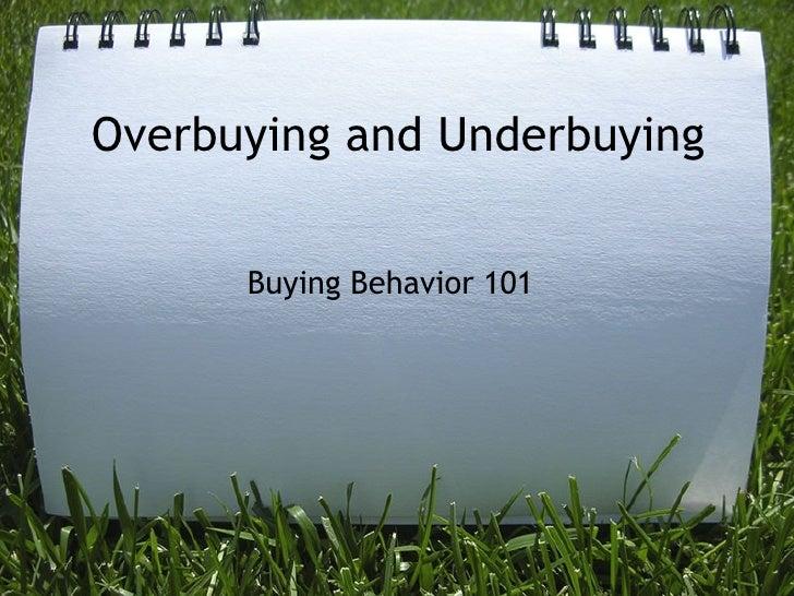 Overbuying and Underbuying Buying Behavior 101
