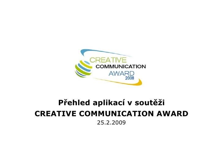 Přehled aplikací v soutěži CREATIVE COMMUNICATION AWARD 25.2.2009