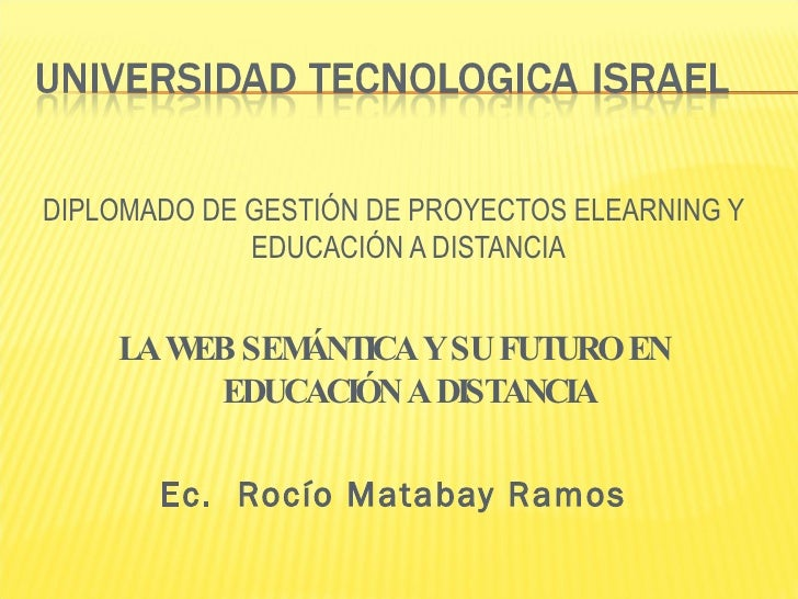 <ul><li>DIPLOMADO DE GESTIÓN DE PROYECTOS ELEARNING Y EDUCACIÓN A DISTANCIA </li></ul><ul><li>LA WEB SEMÁNTICA Y SU FUTURO...
