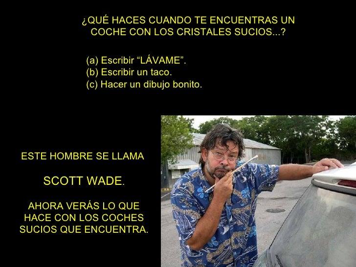 """¿QUÉ HACES CUANDO TE ENCUENTRAS UN COCHE CON LOS CRISTALES SUCIOS...? (a) Escribir """"LÁVAME"""". (b) Escribir un taco. (c) Hac..."""