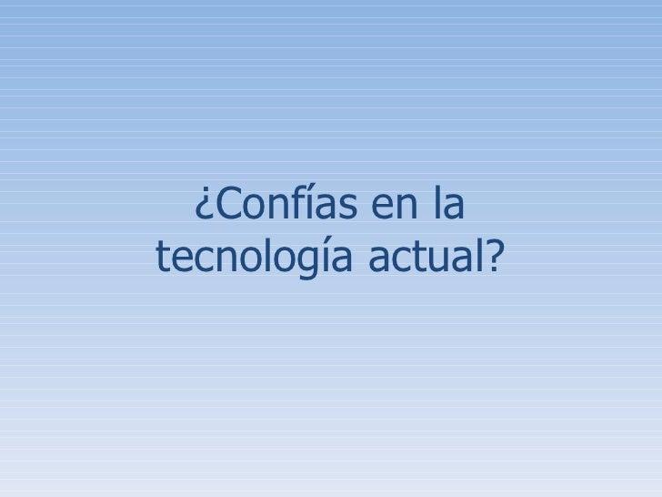¿Confías en la tecnología actual?