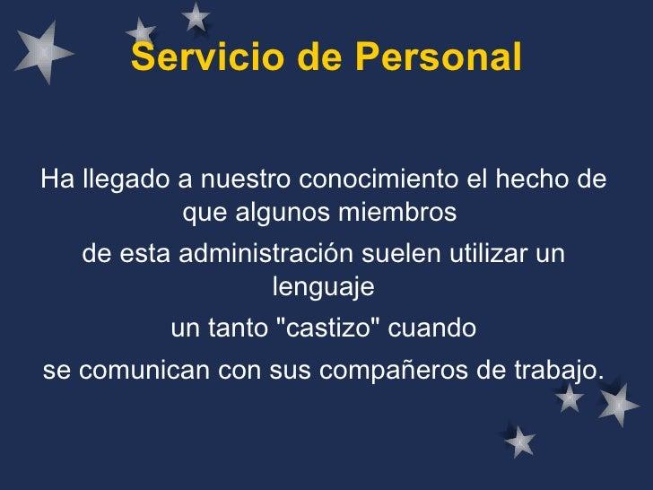 Servicio de Personal Ha llegado a nuestro conocimiento el hecho de que algunos miembros  de esta administración suelen uti...