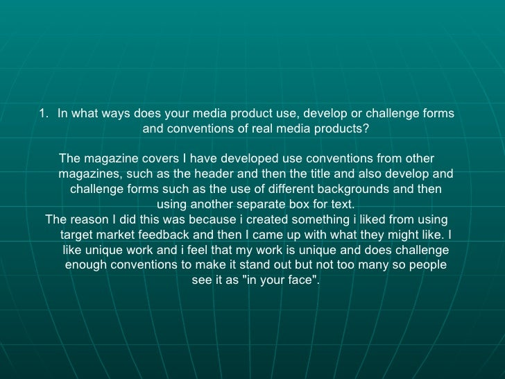 <ul><li>In what ways does your media product use, develop or challenge forms and conventions of real media products? </li>...