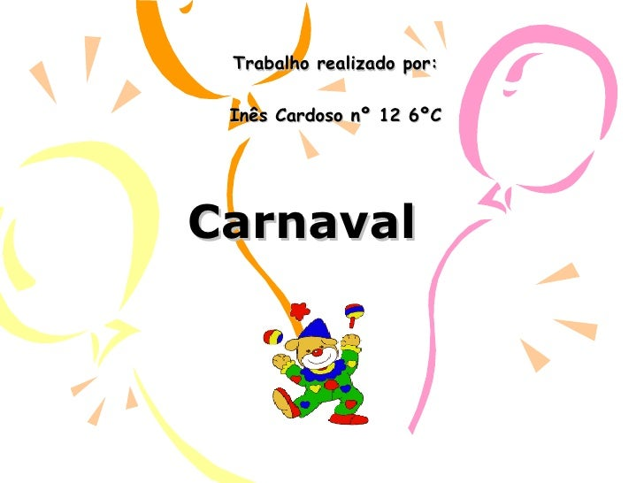 Carnaval Trabalho realizado por: Inês Cardoso nº 12 6ºC