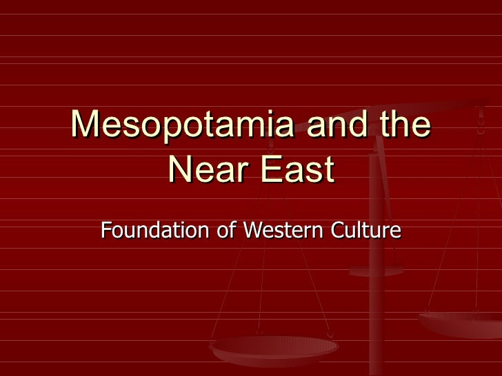 Mesopotamia and the Near East Foundation of Western Culture