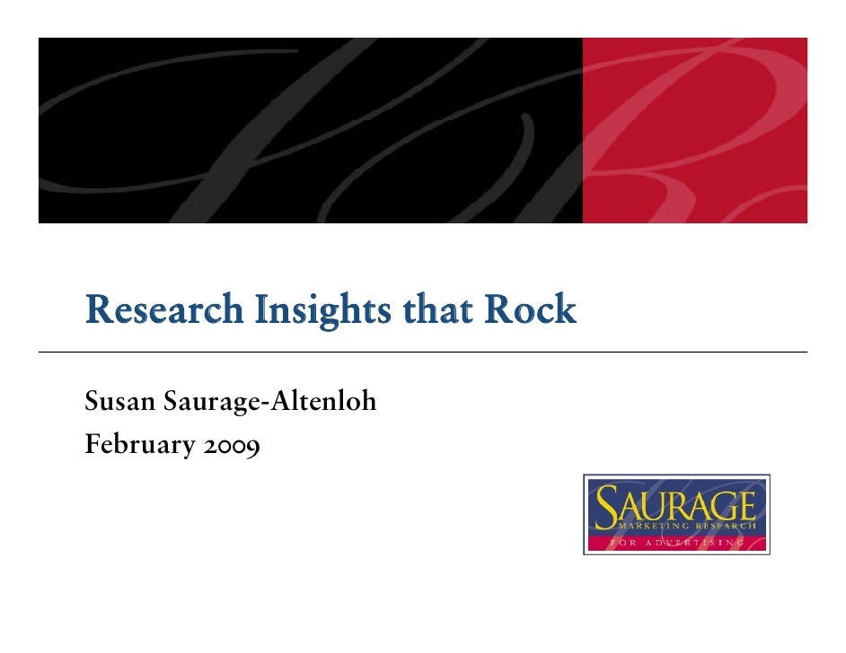 Research Insights that Rock  Susan Saurage-Altenloh February 2009