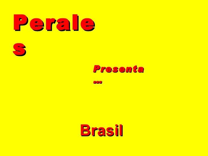 Perales Presenta… Brasil