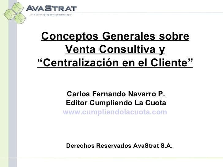 """Conceptos Generales sobre Venta Consultiva y """"Centralización en el Cliente"""" Carlos Fernando Navarro P. Editor Cumpliendo L..."""