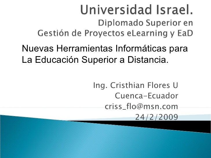 Ing. Cristhian Flores U Cuenca-Ecuador [email_address] 24/2/2009 Nuevas Herramientas Informáticas para La Educación Superi...