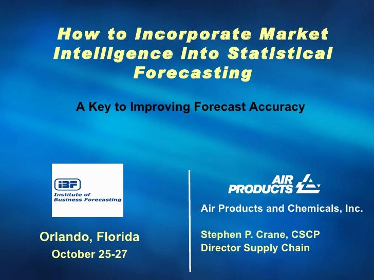 Air Products and Chemicals, Inc. Stephen P. Crane, CSCP Director Supply Chain How to Incorporate Market Intelligence into ...
