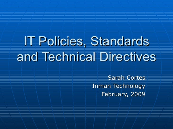 IT Policies, Standards and Technical Directives Sarah Cortes Inman Technology February, 2009