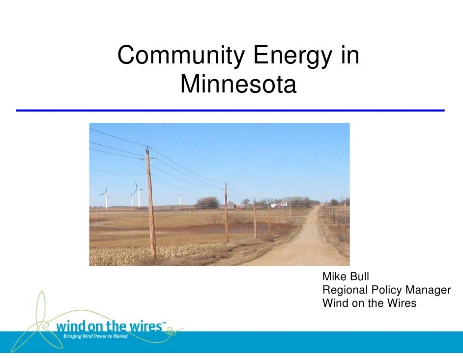 Community Energy in    Minnesota                     Mike Bull                 Regional Policy Manager                 Win...