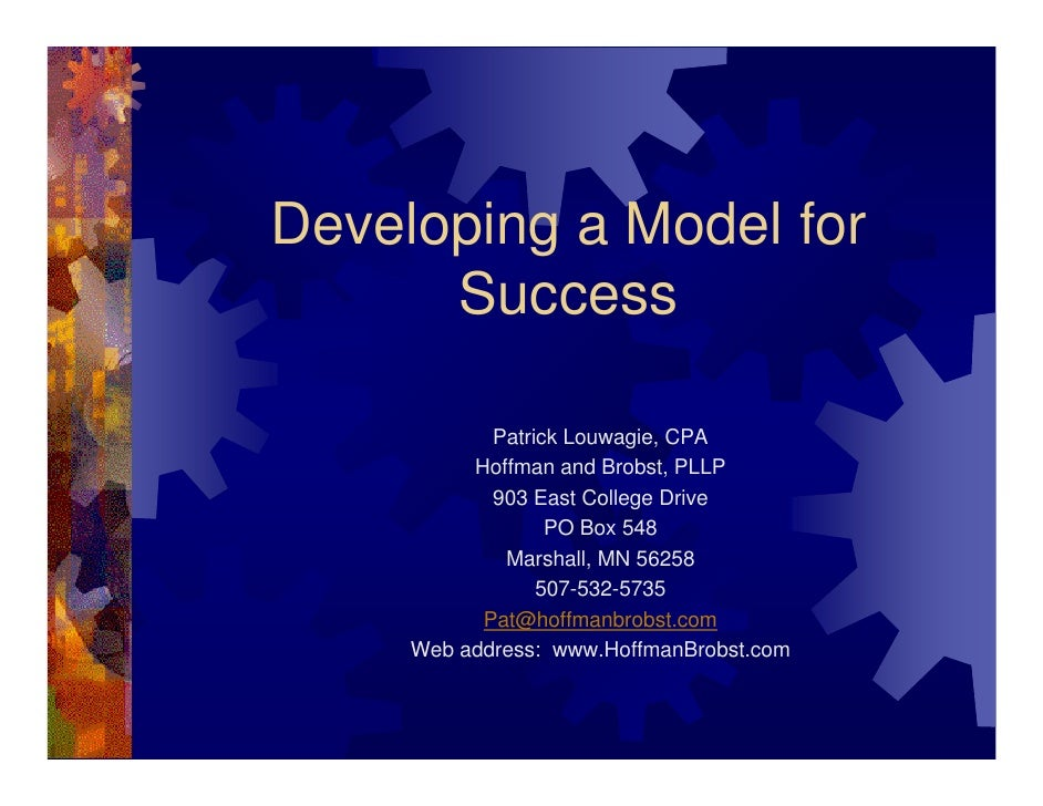 Developing a Model for       Success              Patrick Louwagie, CPA           Hoffman and Brobst, PLLP             903...
