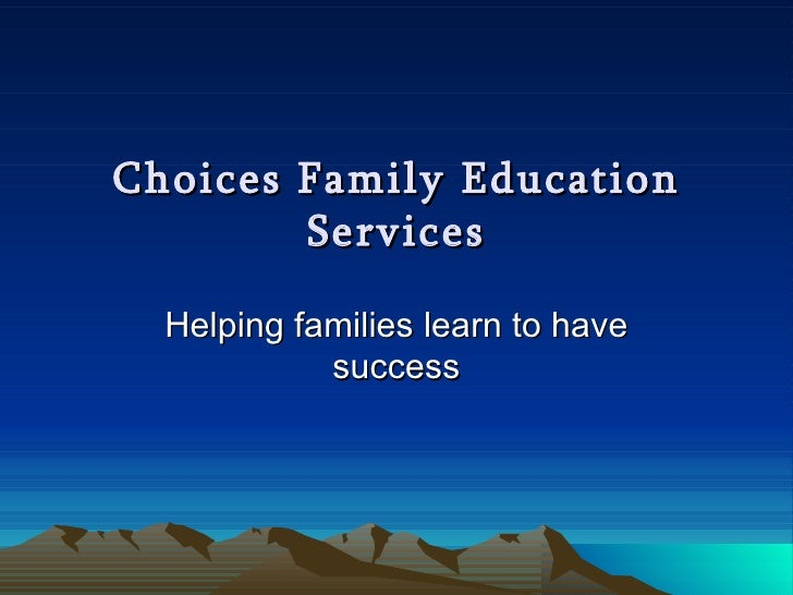 Choices Family Education Services Helping families learn to have success