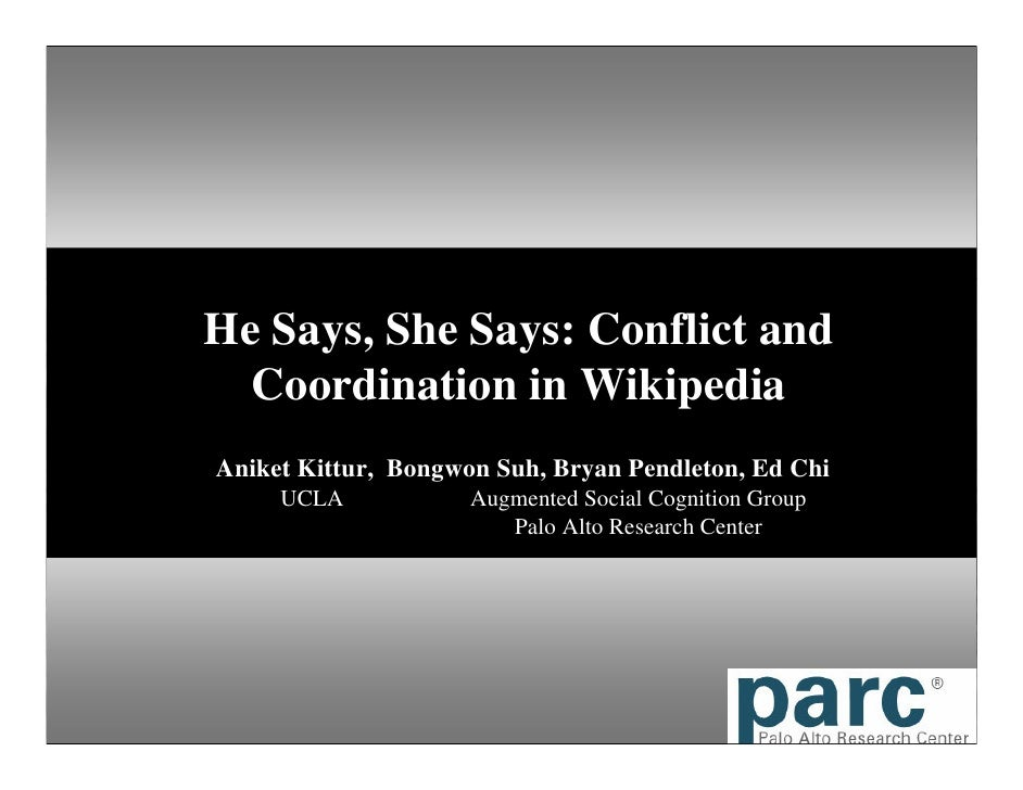 He Says, She Says: Conflict and Coordination in Wikipedia Aniket Kittur,  Bongwon Suh, Bryan Pendleton, Ed Chi UCLA Augmen...
