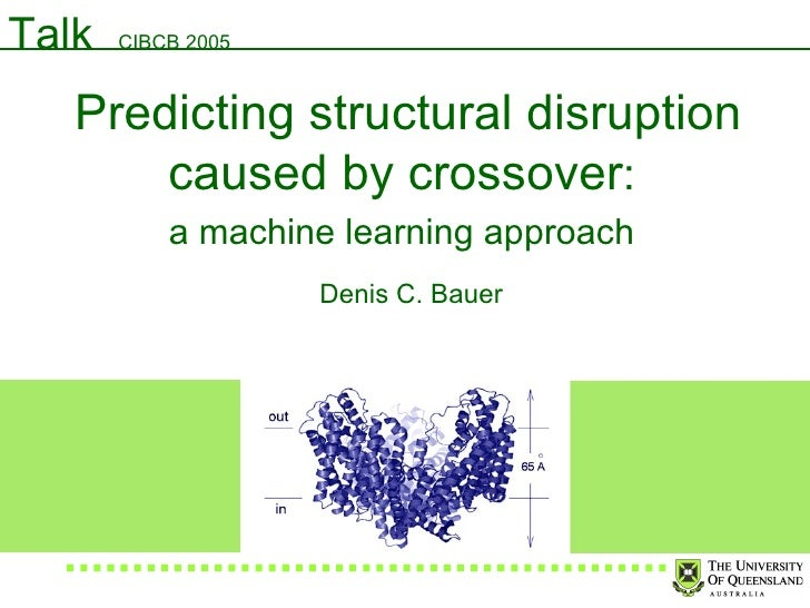Predicting structural disruption caused by crossover :  a machine learning approach   Denis C. Bauer Talk  CIBCB 2005