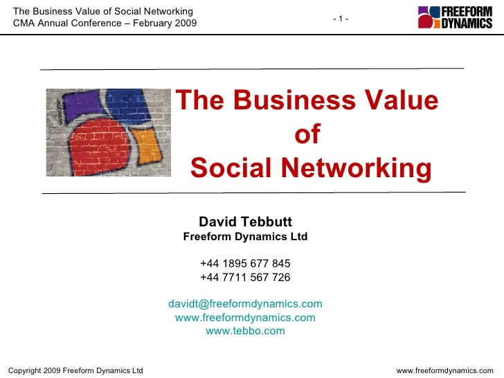 The Business Value  of  Social Networking David Tebbutt Freeform Dynamics Ltd +44 1895 677 845 +44 7711 567 726 [email_add...