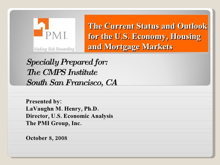 The Current Status and Outlook for the U.S. Economy, Housing and Mortgage Markets Specially Prepared for: The CMPS Institu...