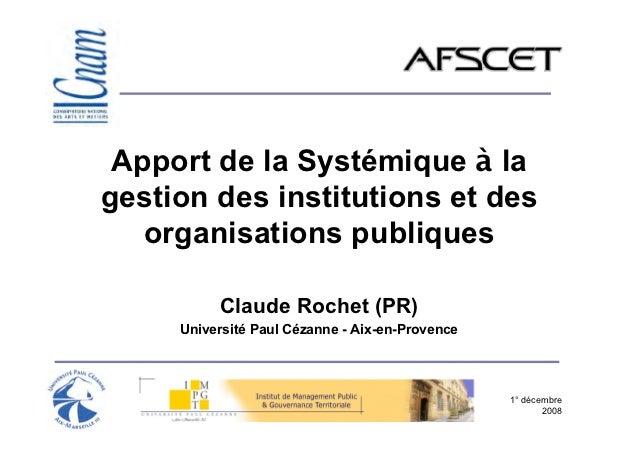 Apport de la Systémique à lagestion des institutions et des   organisations publiques          Claude Rochet (PR)     Univ...