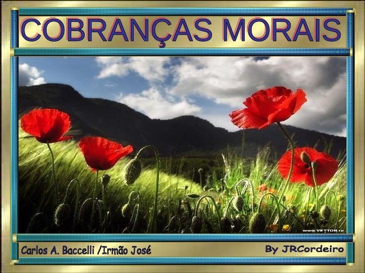 COBRANÇAS MORAIS Carlos A. Baccelli /Irmão José By JRCordeiro
