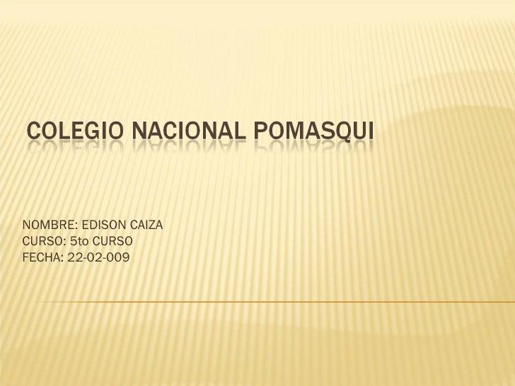 NOMBRE: EDISON CAIZA CURSO: 5to CURSO FECHA: 22-02-009