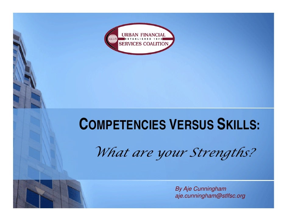 COMPETENCIES VERSUS SKILLS:  What are your Strengths?                By Aje Cunningham               aje.cunningham@stlfsc...