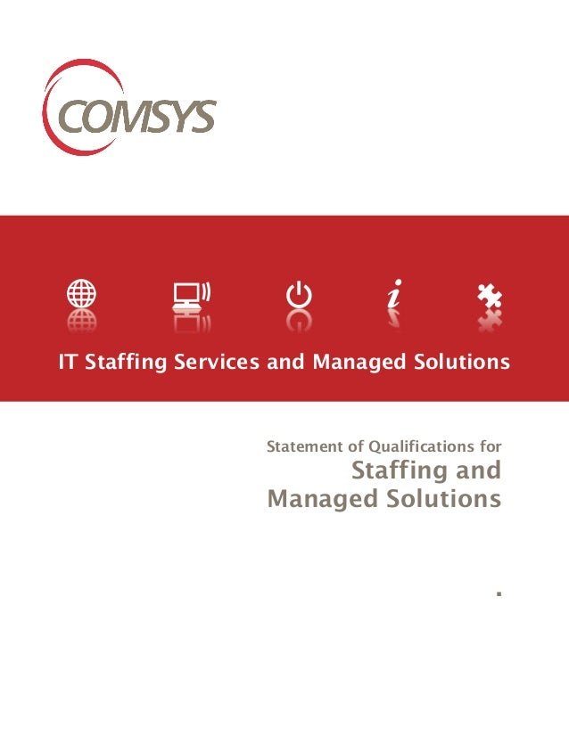 Statement of Qualifications for Staffing and Managed Solutions IT Staffing Services and Managed Solutions .