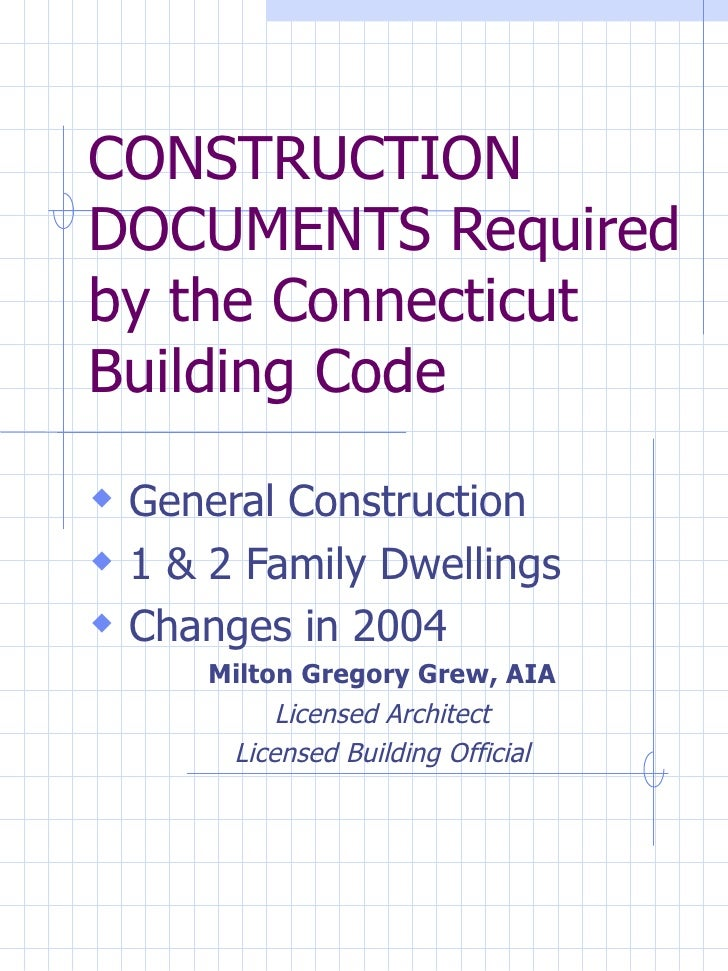 CONSTRUCTION DOCUMENTS Required by the Connecticut Building Code <ul><li>General Construction </li></ul><ul><li>1 & 2 Fami...