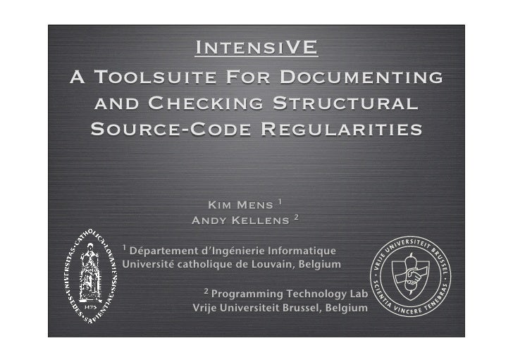 IntensiVE A Toolsuite For Documenting   and Checking Structural  Source-Code Regularities                   Kim Mens 1    ...