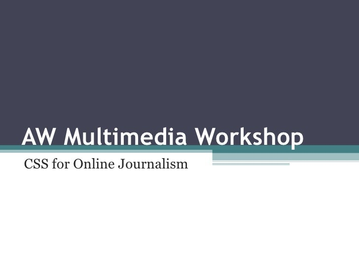 AW Multimedia Workshop CSS for Online Journalism
