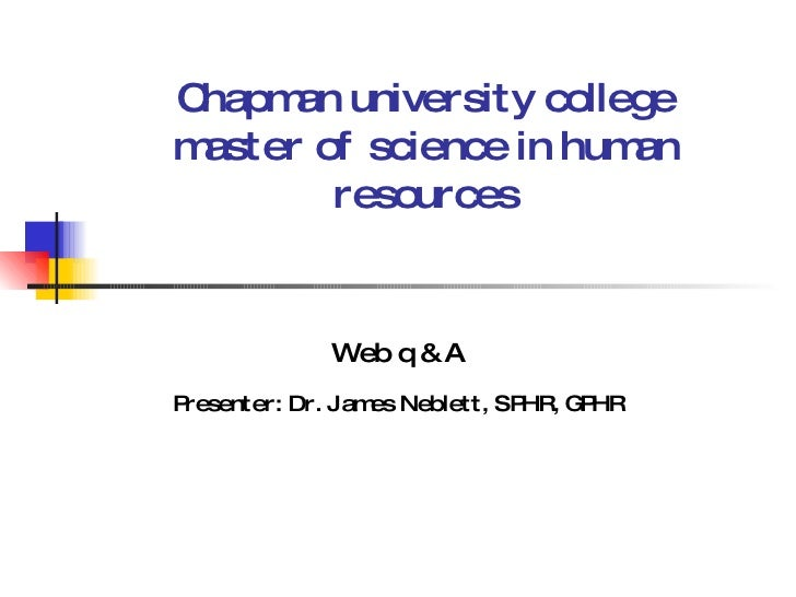 Chapman university college master of science in human resources Web q & A   Presenter: Dr. James Neblett, SPHR, GPHR