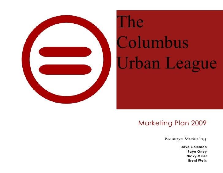 The Columbus Urban League     Marketing Plan 2009           Buckeye Marketing                Dave Coleman                 ...