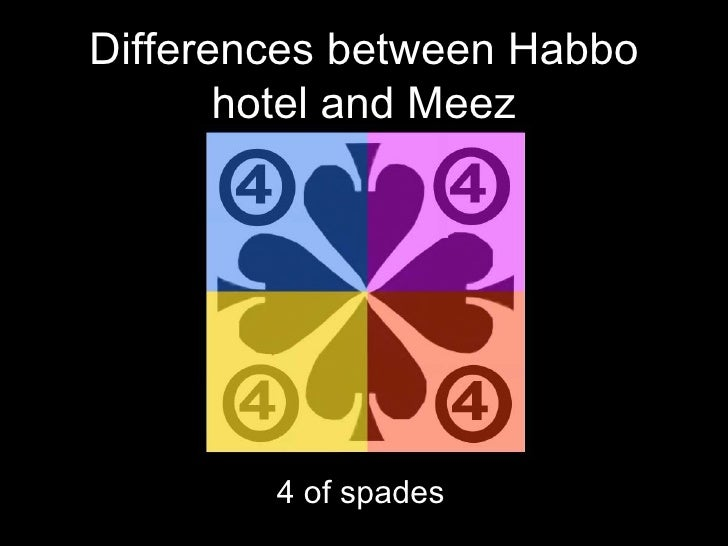 Differences between Habbo hotel and Meez 4 of spades