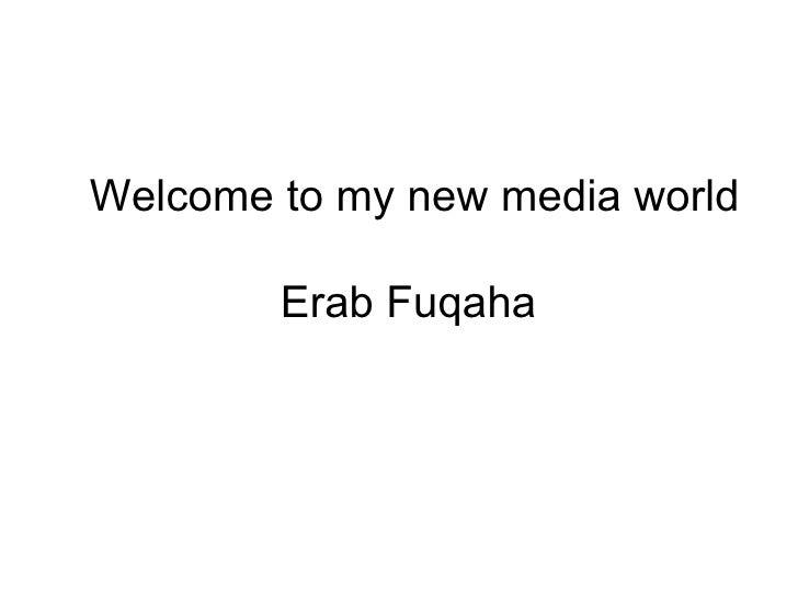Welcome to my new media world Erab Fuqaha