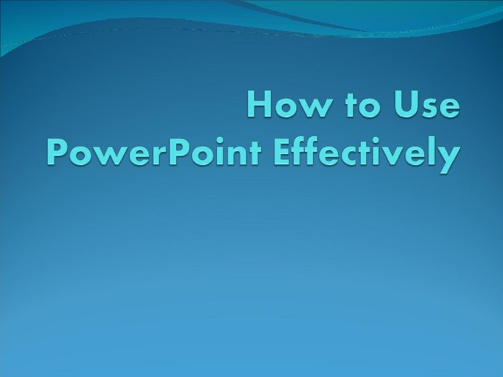 How to Use PowerPoint Effectively