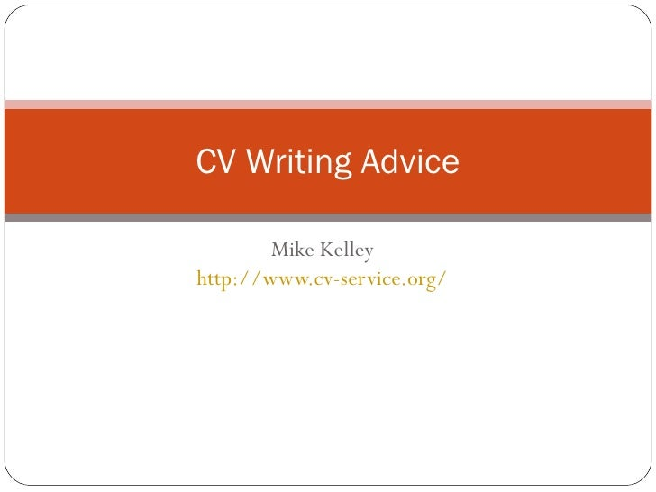 Mike Kelley http://www.cv-service.org/ CV Writing Advice