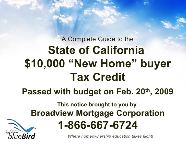 """A Complete Guide to the State of California  $10,000 """"New Home"""" buyer Tax Credit Passed with budget on Feb. 20 th , 2009 T..."""