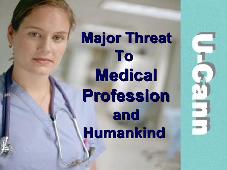 Major Threat To  Medical Profession and Humankind