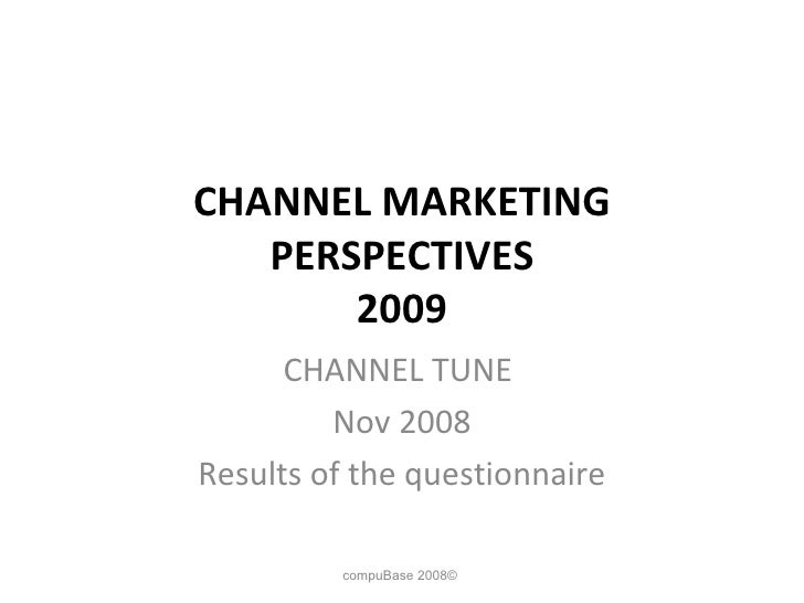 CHANNEL MARKETING PERSPECTIVES 2009 CHANNEL TUNE  Nov 2008 Results of the questionnaire compuBase 2008©