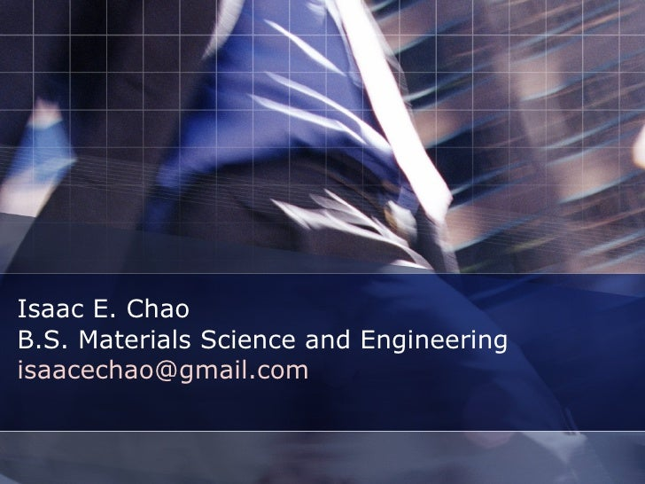 Isaac E. Chao  B.S. Materials Science and Engineering [email_address]