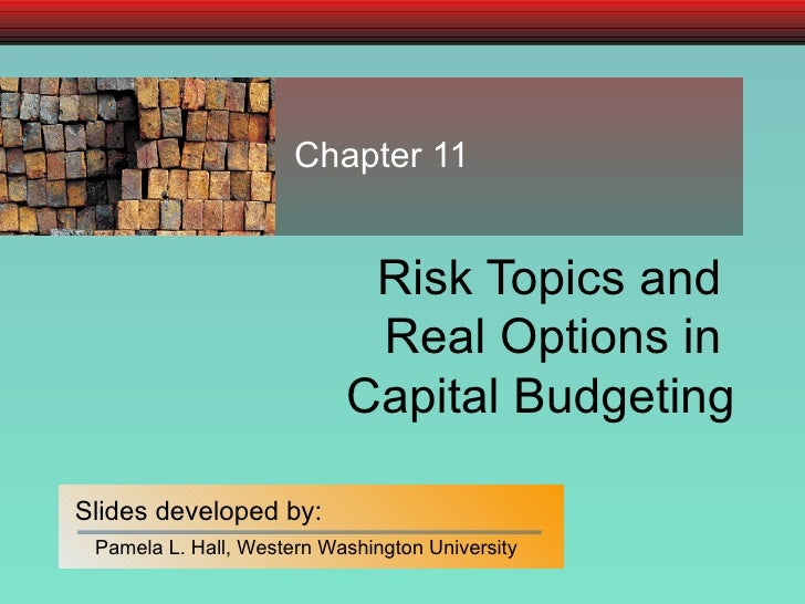 Risk Topics and  Real Options in  Capital Budgeting Chapter 11