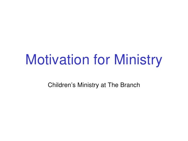 Motivation for Ministry Children's Ministry at The Branch