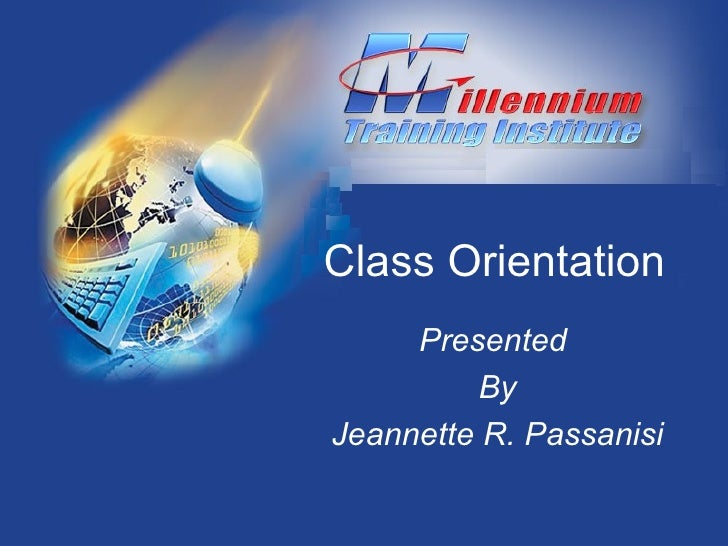 Class Orientation Presented  By Jeannette R. Passanisi
