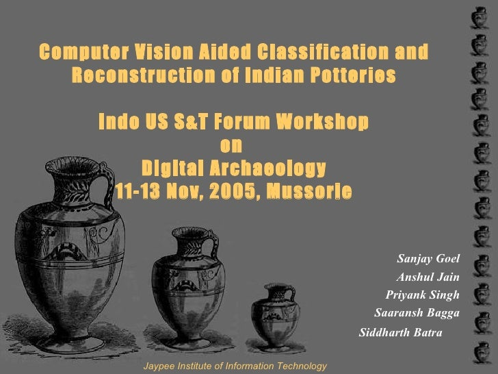 Computer Vision Aided Classification and Reconstruction of Indian Potteries Indo US S&T Forum Workshop on  Digital Archaeo...